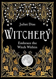Witchery: Embrace the Witch Within -  Juliet Diaz