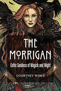 The Morrigan: Celtic Goddess of Magick and Might - Courtney Weber