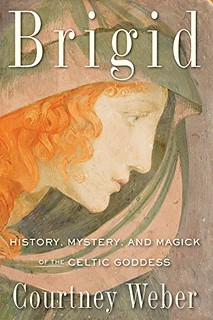 Brigid: History, Mystery, and Magick of the Celtic Goddess -  Courtney Weber