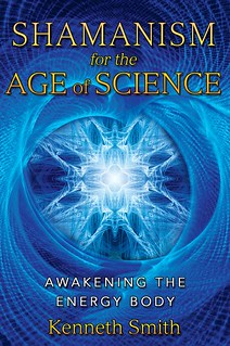 Shamanism for the age of science: Awakening the energy body -  Kenneth Smith