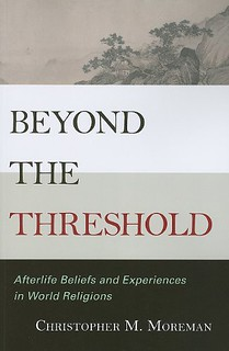 Beyond the threshold: afterlife beliefs and experiences in world religions - Christopher M. Moreman