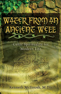 Water From an Ancient Well: Celtic Spirituality for Modern Life - Kenneth McIntosh
