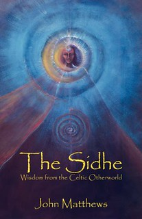 The Sidhe: Wisdom from the Celtic Otherworld - John Matthews