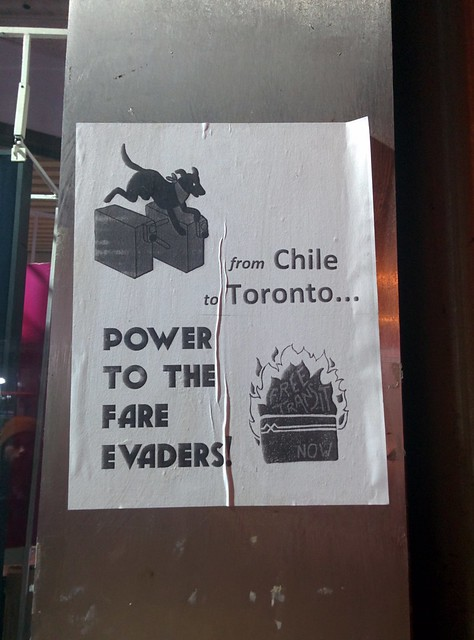 """from Chile to Toronto ... POWER TO THE FARE EVADERS"" #toronto #dufferinstation #poster #masstransit #politics #chile #renunciapiñera"
