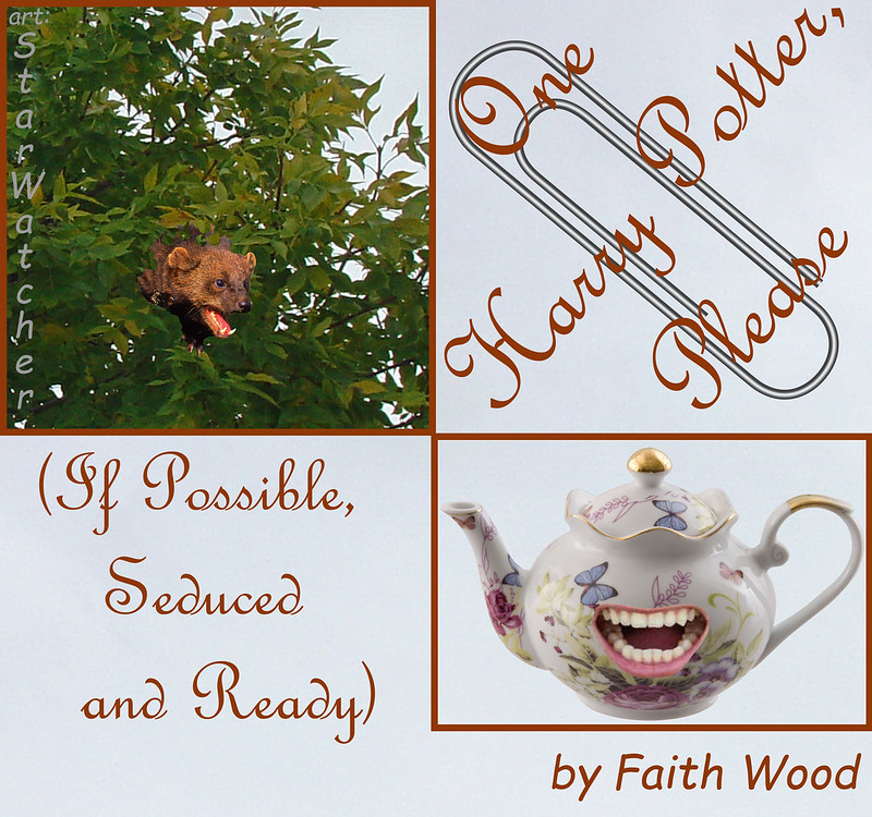 Four Quadrants.  Top left: snarling head of jarvey looking down from tree.  Top right: large tilted paperclip, with text 'One Harry Potter, Please' crossing the clip.  Bottom left: text '(If Possible, Seduced and Ready)'.  Bottom right: antique teapot with snarling mouth imposed on the side.