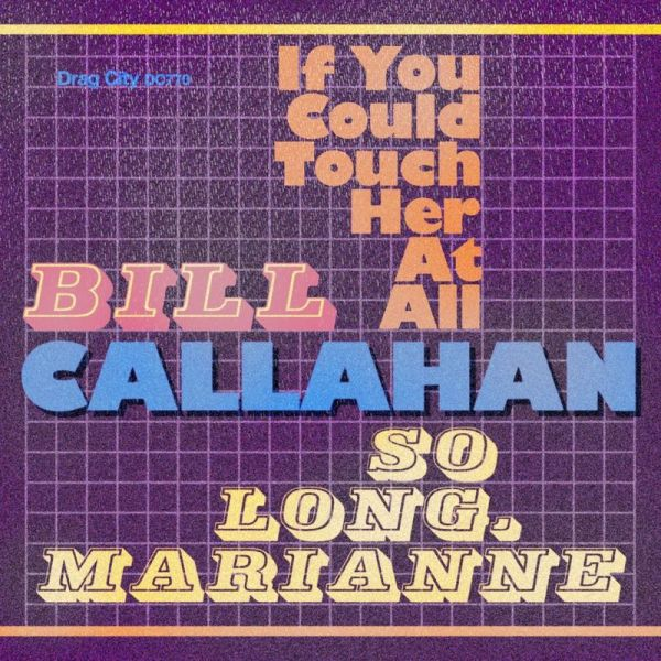 Bill Callahan - If You Could Touch Her At All - So Long, Marianne