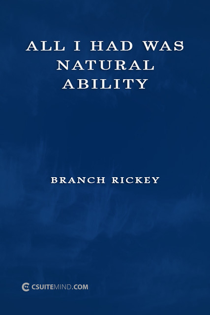 Branch Rickey : All I had was natural ability