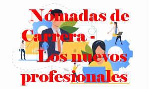 Nómadas de Carrera - Los nuevos profesionales.