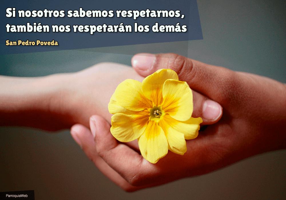Si nosotros sabemos respetarnos, también nos respetarán los demás - San Pedro Poveda