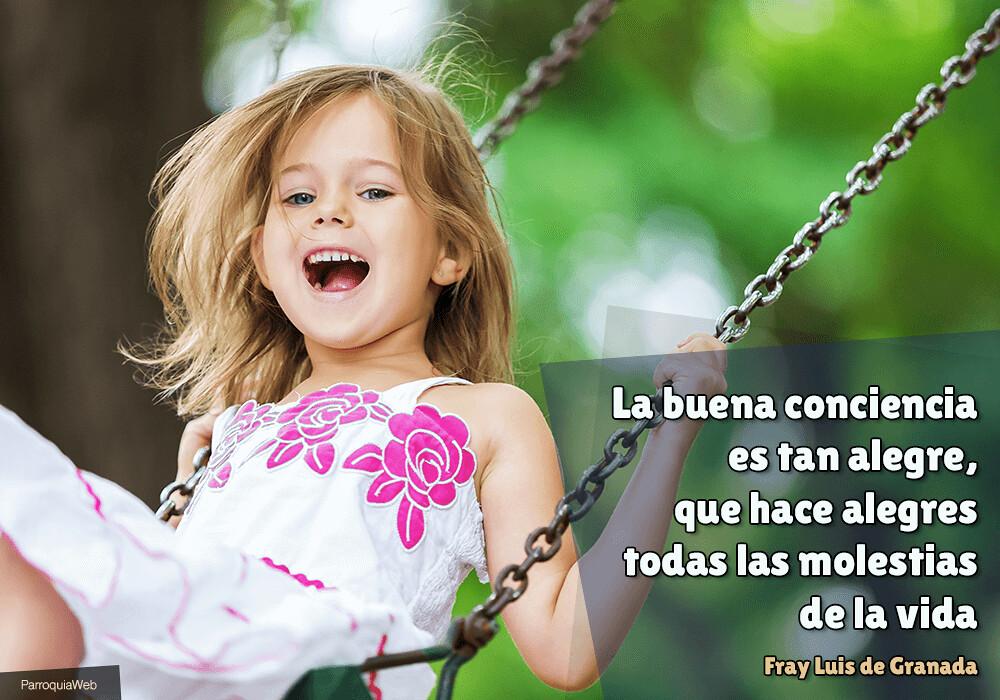 La buena conciencia es tan alegre, que hace alegres todas las molestias de la vida - Fray Luis de Granada