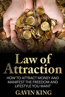 Law of Attraction: How To Attract Money and Manifest The Freedom and Lifestyle You Want - King, Gavin