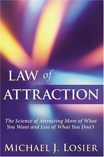Law of Attraction: The Science of Attracting More of What You Want and Less of What You Don't Michael J. Losier