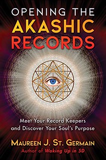 Opening the Akashic Records: Meet Your Record Keepers and Discover Your Soul's Purpose - Maureen J. St. Germain