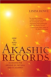 How to Read the Akashic Records: Accessing the Archive of the Soul and Its Journey - Linda Howe