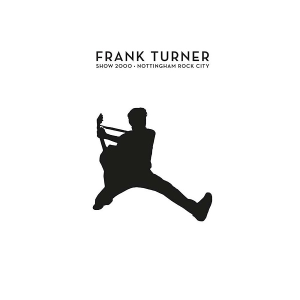 Frank Turner - Show 2000 - Live At Nottingham Rock City
