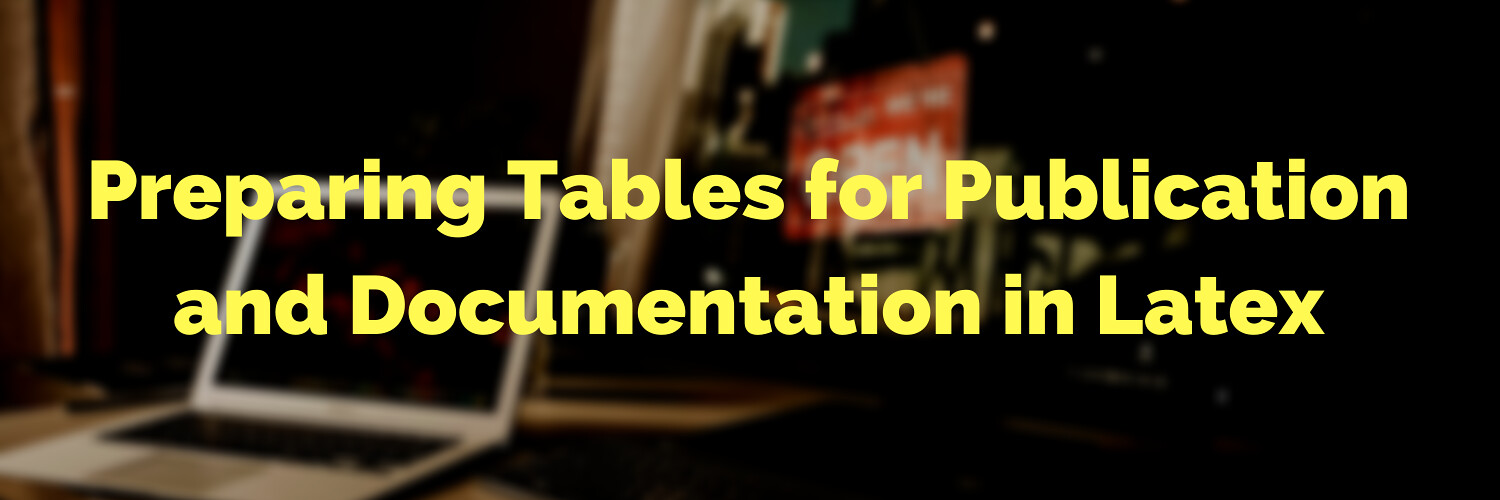 Preparing  Tables  for  Publication  and  Documentation  in  Latex