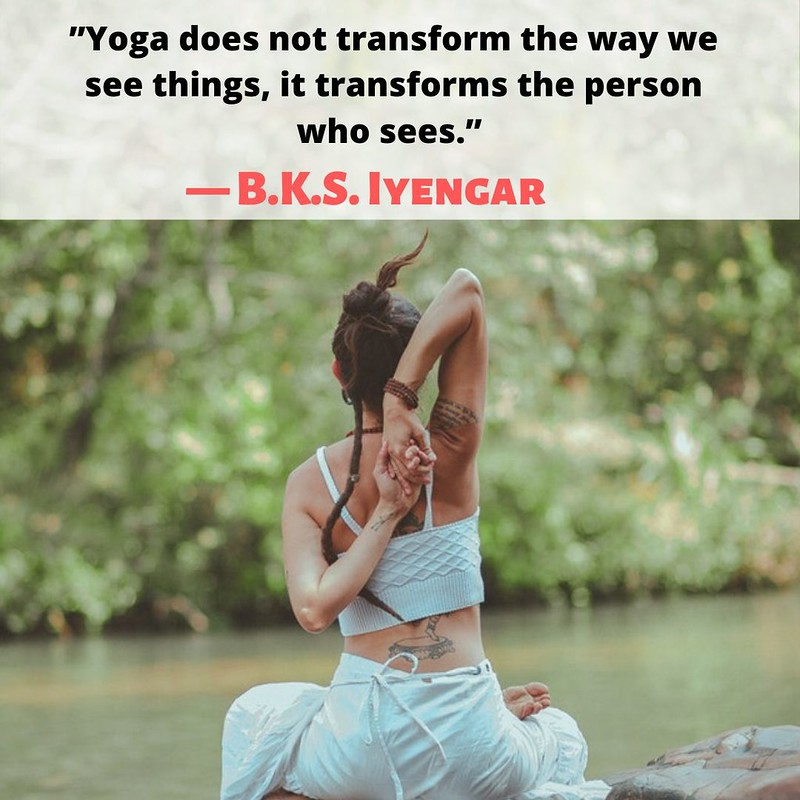 """""""Yoga does not transform the way we see things, it transforms the person who sees."""""""