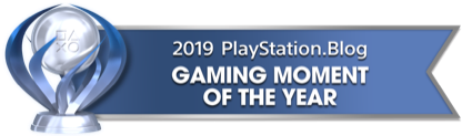 PS Blog Game of the Year 2019 - Gaming Moment of the Year - 1 - Platinum