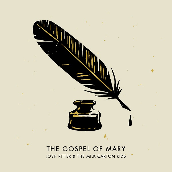 Josh Ritter And The Milk Carton Kids - The Gospel Of Mary