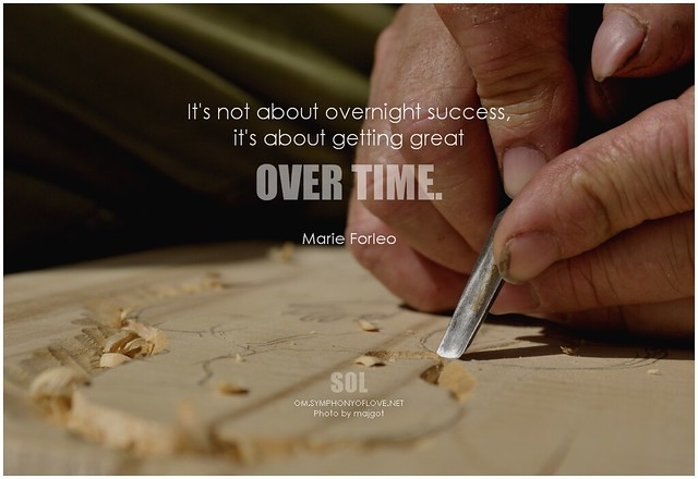 Marie Forleo It's not about overnight success, it's about getting great over time