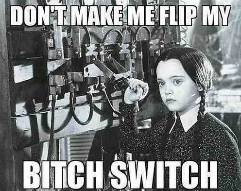 dont-make-me-flip-my-bitch-switch-quote-1