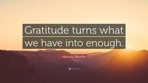 La gratitud convierte lo que ya tenemos en suficiente. Melody Beattie
