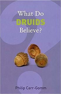 What Do Druids Believe? - Philip Carr-Gomm