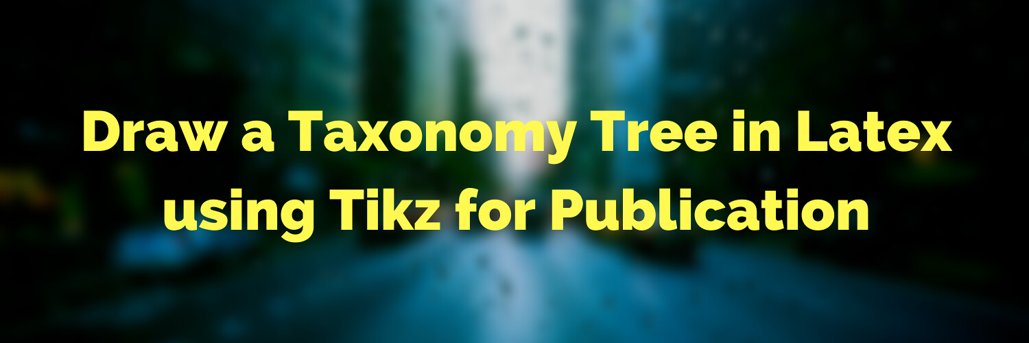 Draw a Taxonomy Tree in Latex using Tikz for Publication
