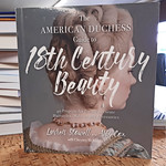 The American Duchess Guide to 18th Century Beauty by Lauren Stowell and Abby Cox