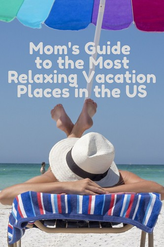 Mom's Guide to the Most Relaxing Vacation Places in the US