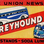 Sun, 2020-10-25 02:20 - The cover of a matchbook advertising Greyhound Lines and the Union News Company, a subsidiary of the American News Company.  Greyhound Lines  The Union News Company. News Stands - Soda Luncheonettes.  Made in U.S.A. The Diamond Match Co., N.Y. Close cover before striking match.