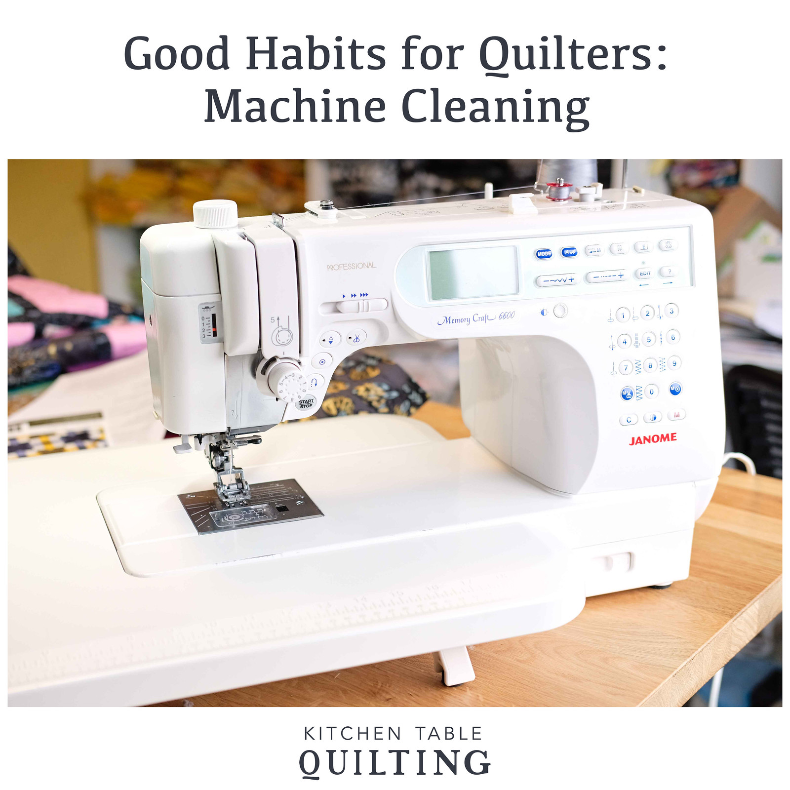 Good Habits for Quilters Machine Cleaning - Kitchen Table Quilting