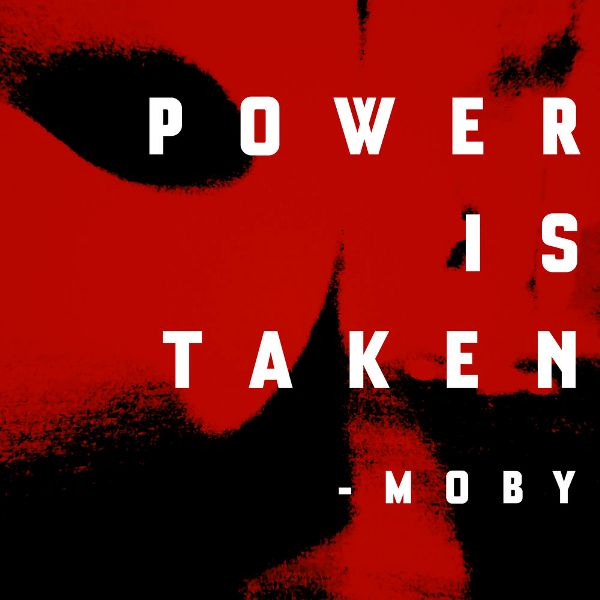 Moby - Power Is Taken