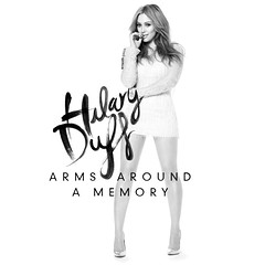 Hilary Duff || Arms Around A Memory