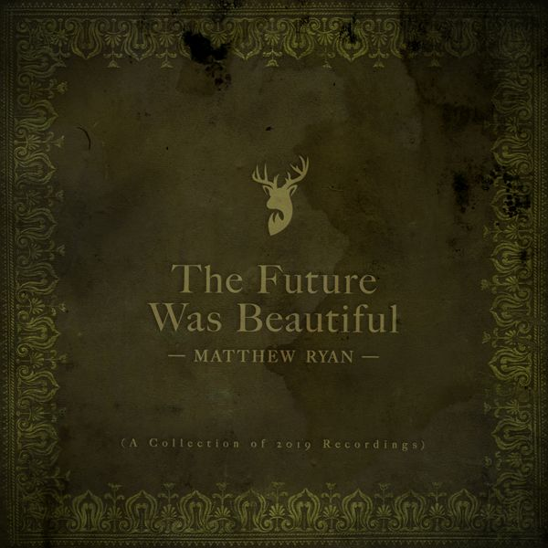 Matthew Ryan - The Future Was Beautiful