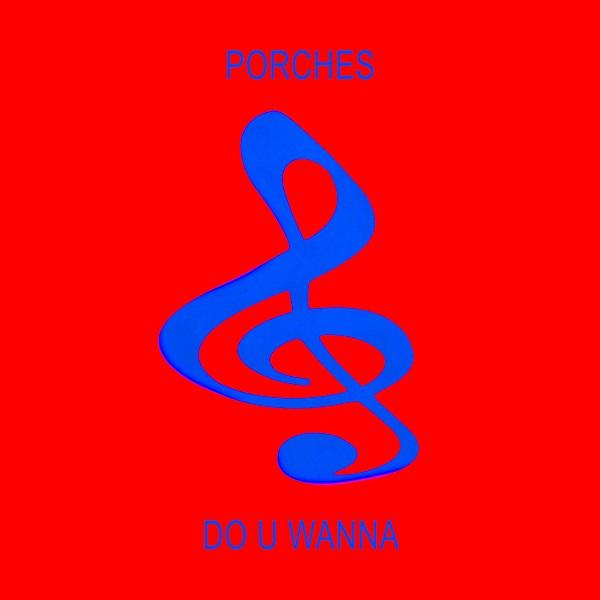 Porches - Do U Wanna