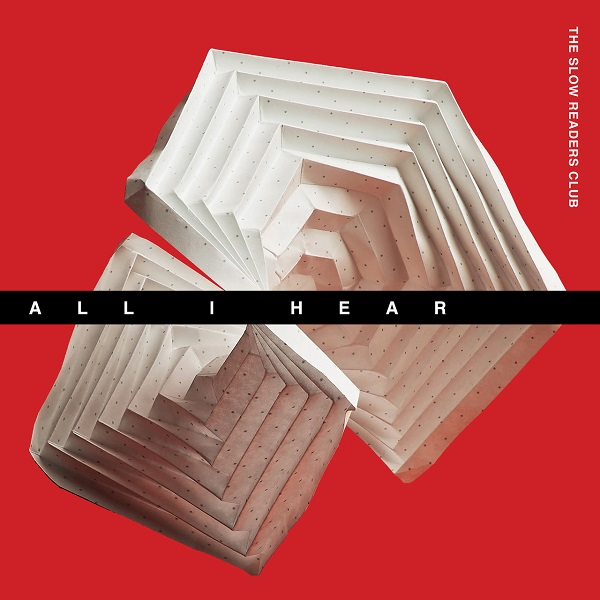 The Slow Readers Club - All I Hear