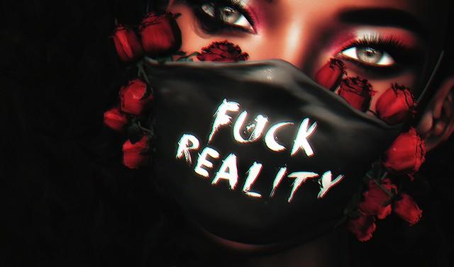 F*ck Reality...