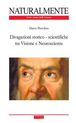 Marco Piccolino Divagazioni storico - scientifiche tra Visione e Neuroscienze