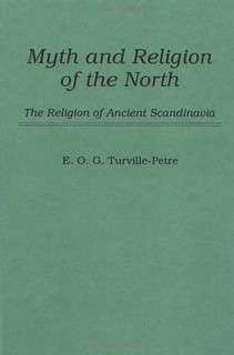 Myth and Religion of the North: The Religion of Ancient Scandinavia - Edward Oswald Gabriel Turville-Petre