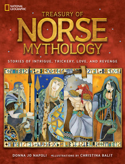 Treasury of Norse Mythology: Stories of Intrigue, Trickery, Love, and Revenge - Napoli Donna Jo and Christina Balit.