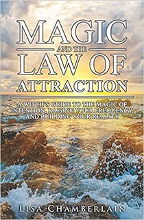 Magic and the Law of Attraction: A Witch's Guide to the Magic of Intention, Raising Your Frequency, and Building Your Reality - Lisa Chamberlain