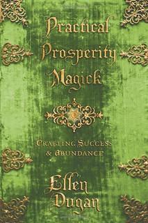 Practical Prosperity Magick: Crafting Success & Abundance - Ellen Dugan