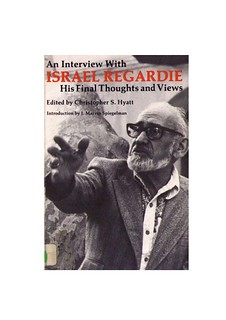 An Interview With Israel Regardie: His Final Thoughts and Views - Christopher S. Hyatt