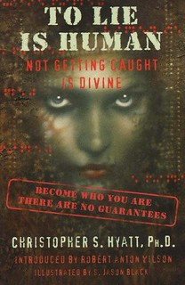 To Lie Is Human: Not Getting Caught Is Divine – Christopher S. Hyatt