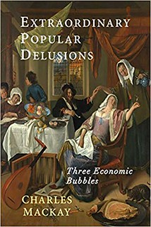 Extraordinary Popular Delusions and the Madness of Crowds -Charles MacKay