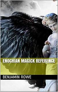 Enochian Magick Reference - Benjamin Rowe