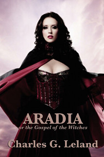 Aradia or the Gospel of the Witches - Charles G. Leland