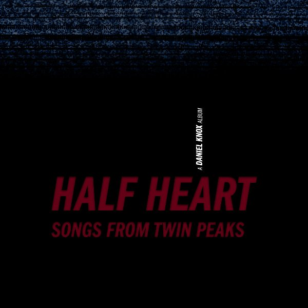 Daniel Knox - Half Heart Songs From Twin Peaks