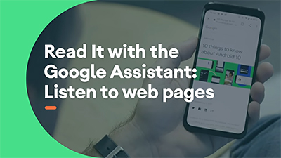 Check out the video about the new Read It feature for Google Assistant in Android phones.
